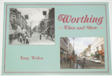 Worthing Then and Now, by Tony Wales